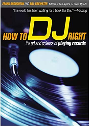 How to DJ Right - The Art and Science of Playing Records